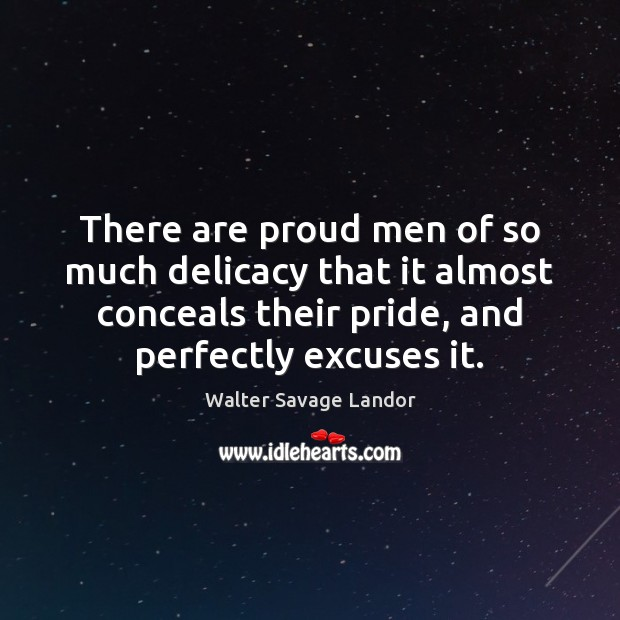 Image, There are proud men of so much delicacy that it almost conceals