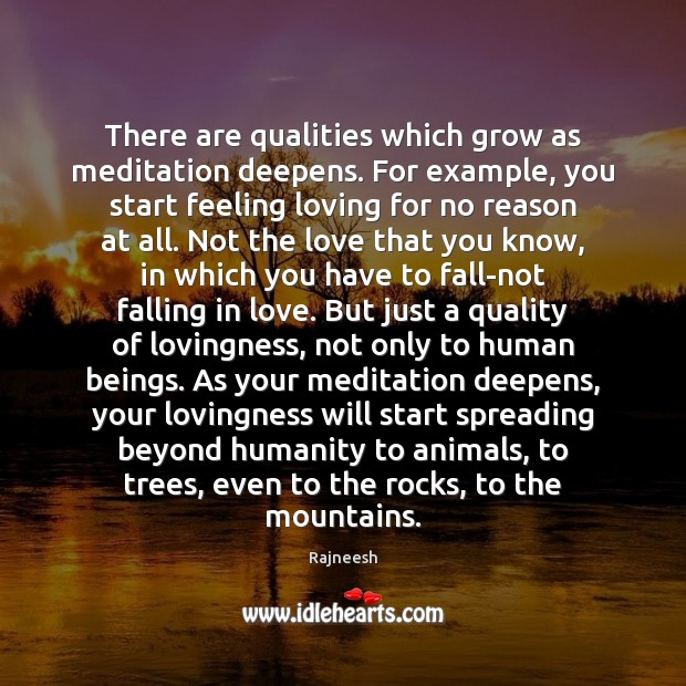 There are qualities which grow as meditation deepens. For example, you start Rajneesh Picture Quote