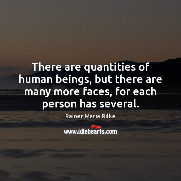 There are quantities of human beings, but there are many more faces, Image