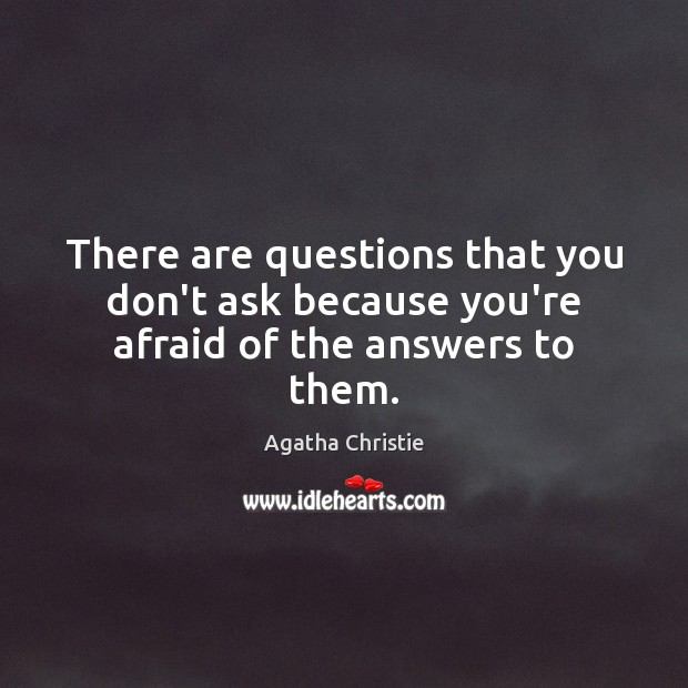 Image, There are questions that you don't ask because you're afraid of the answers to them.