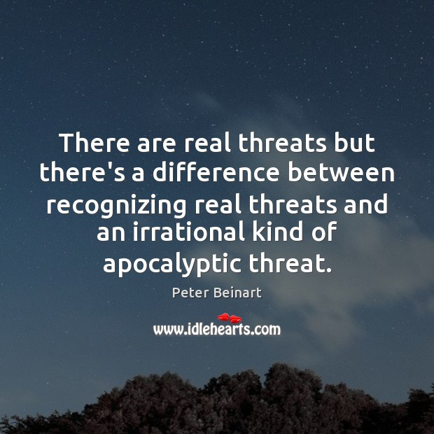 Image, There are real threats but there's a difference between recognizing real threats