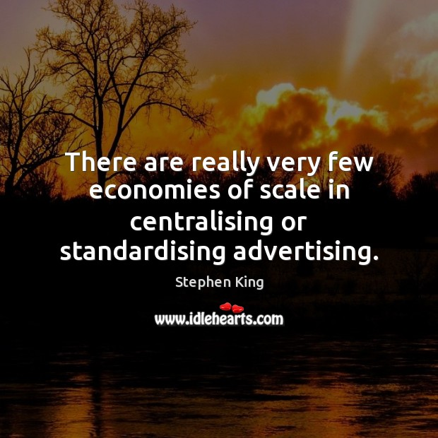Image, There are really very few economies of scale in centralising or standardising advertising.