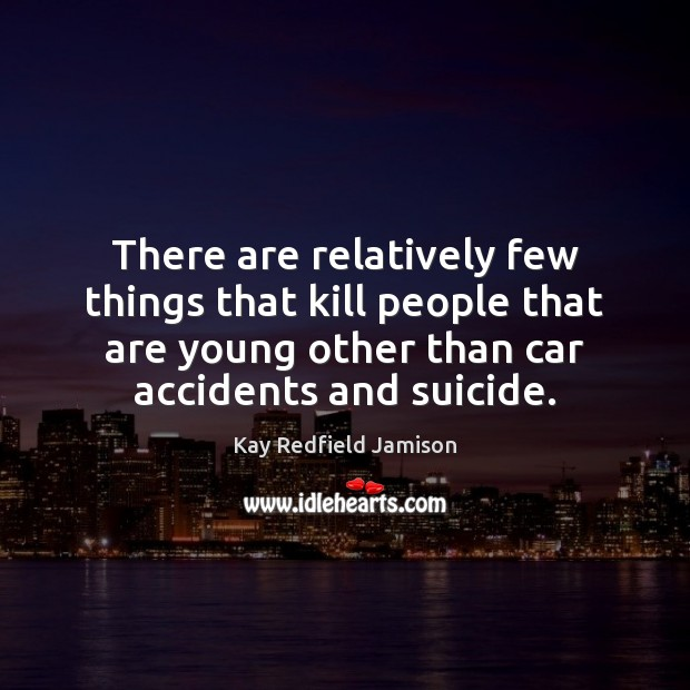 There are relatively few things that kill people that are young other Image