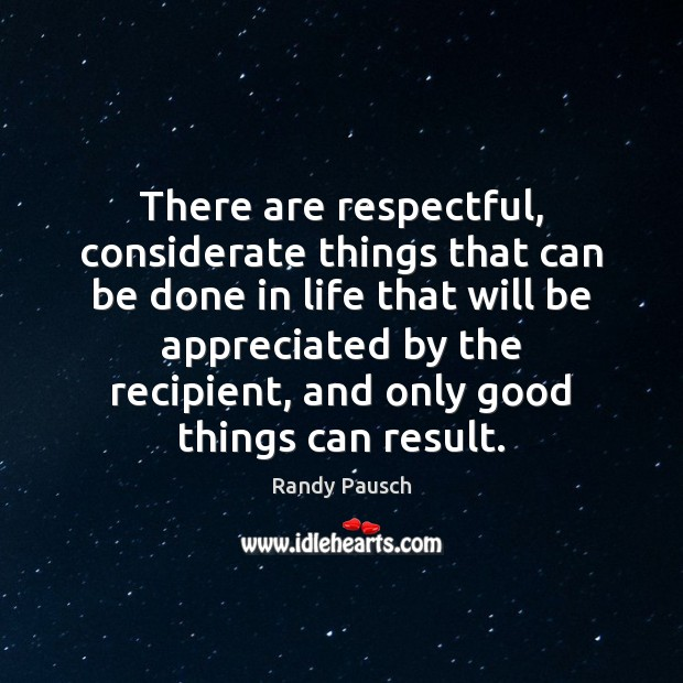 There are respectful, considerate things that can be done in life that Randy Pausch Picture Quote