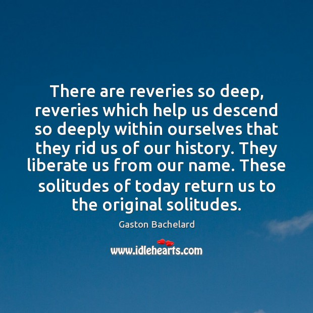 There are reveries so deep, reveries which help us descend so deeply Liberate Quotes Image
