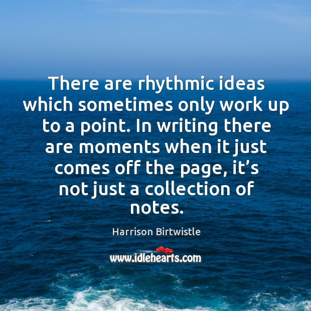 There are rhythmic ideas which sometimes only work up to a point. Image