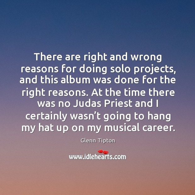 There are right and wrong reasons for doing solo projects Glenn Tipton Picture Quote