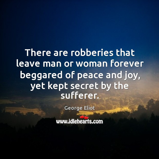 There are robberies that leave man or woman forever beggared of peace Image