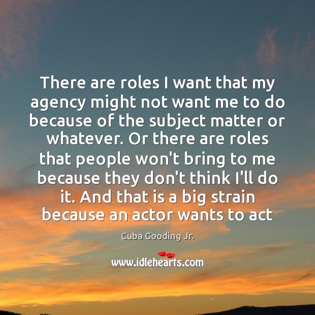 There are roles I want that my agency might not want me Image