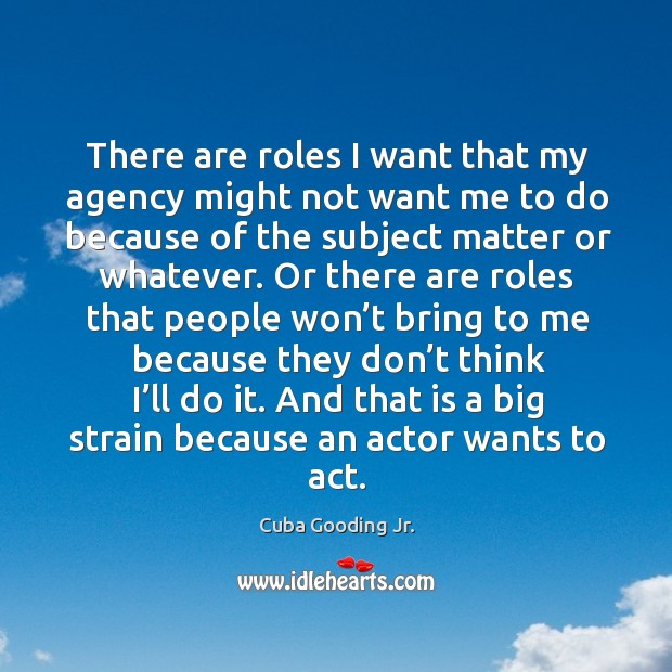 There are roles I want that my agency might not want me to do because of the subject matter or whatever. Image