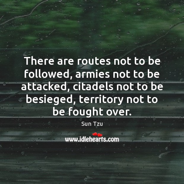 Image, There are routes not to be followed, armies not to be attacked,