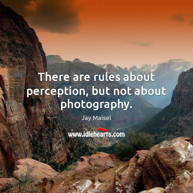 There are rules about perception, but not about photography. Image