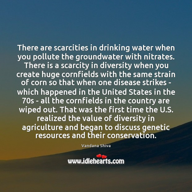 There are scarcities in drinking water when you pollute the groundwater with Value Quotes Image