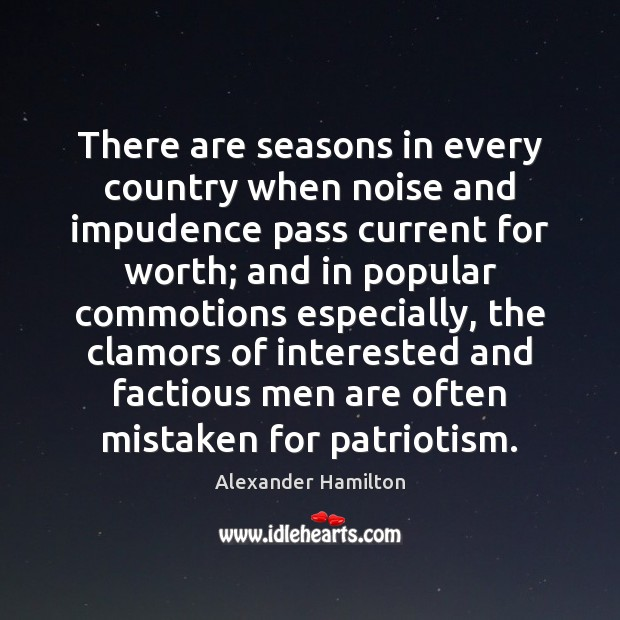There are seasons in every country when noise and impudence pass current Image