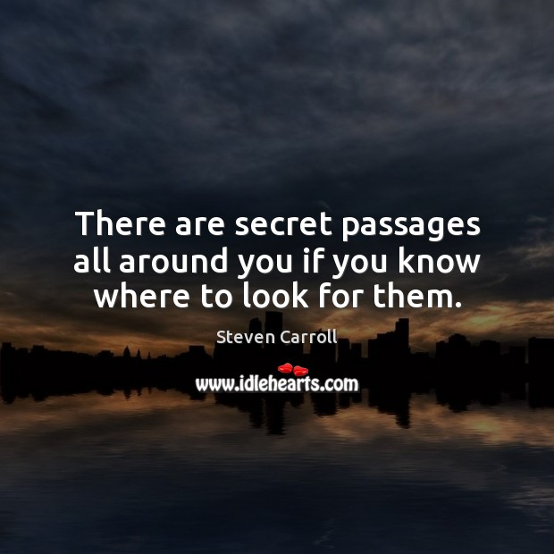 There are secret passages all around you if you know where to look for them. Secret Quotes Image