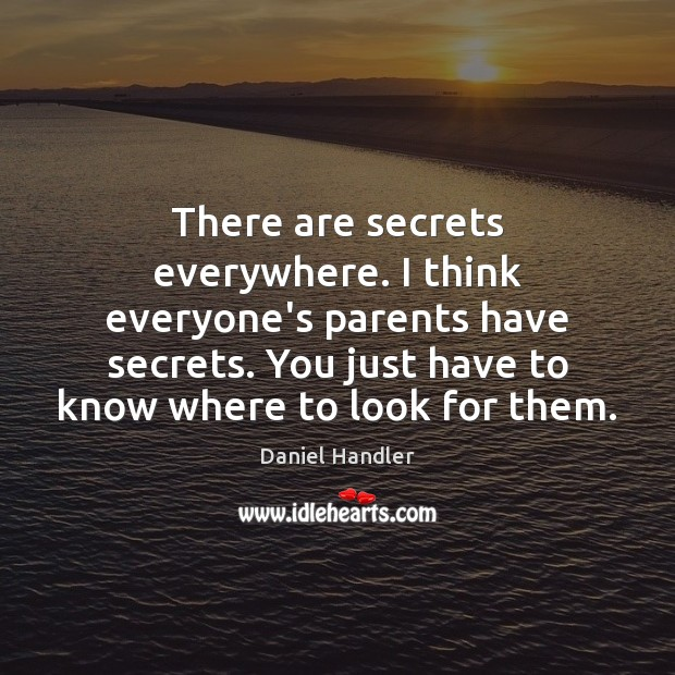 There are secrets everywhere. I think everyone's parents have secrets. You just Image