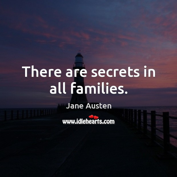 There are secrets in all families. Jane Austen Picture Quote