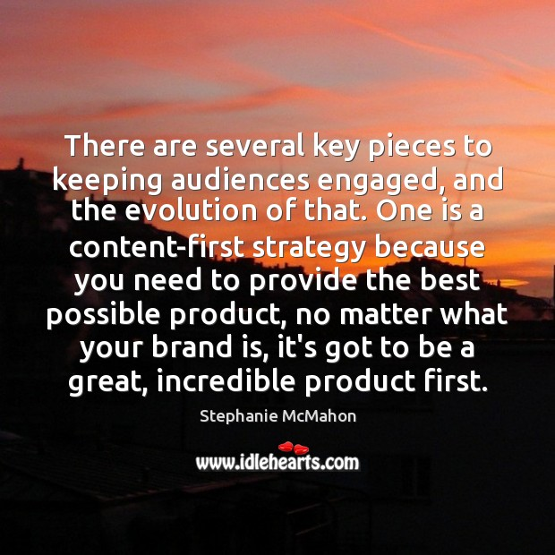 There are several key pieces to keeping audiences engaged, and the evolution Image
