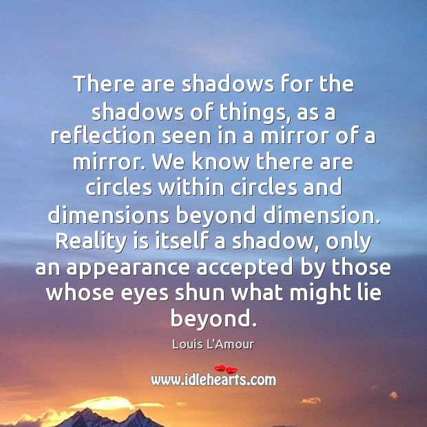 There are shadows for the shadows of things, as a reflection seen Image