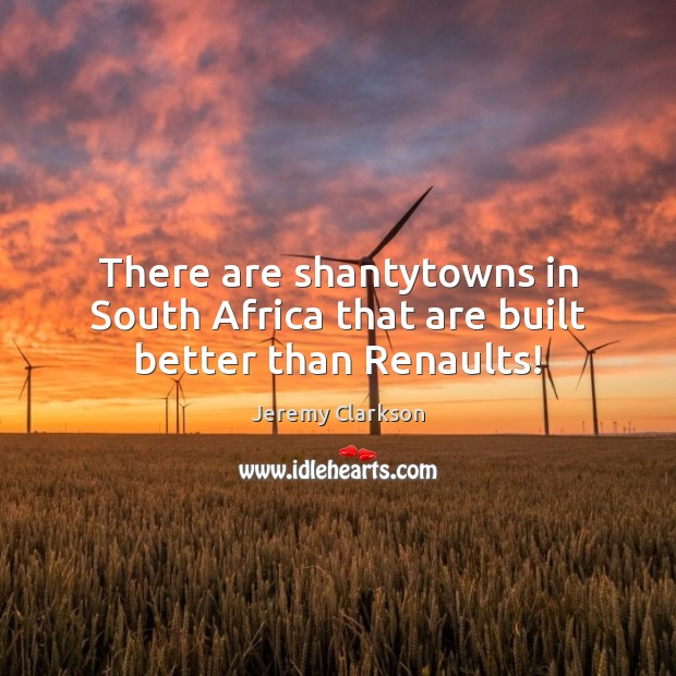 There are shantytowns in South Africa that are built better than Renaults! Image