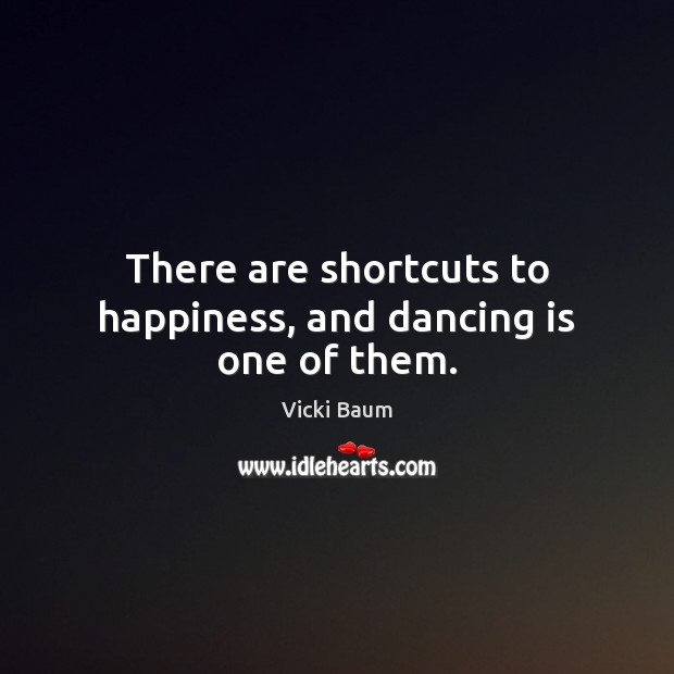 There are shortcuts to happiness, and dancing is one of them. Dance Quotes Image