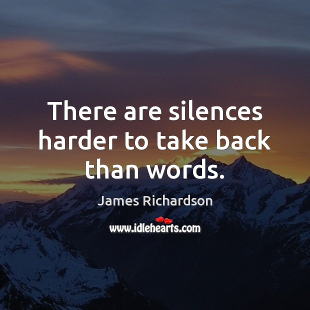There are silences harder to take back than words. Image
