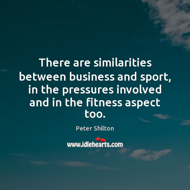 There are similarities between business and sport, in the pressures involved and Image