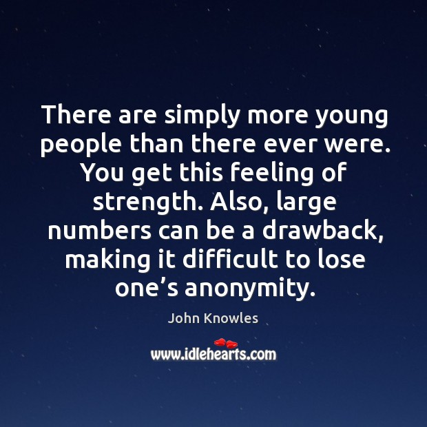 There are simply more young people than there ever were. Image