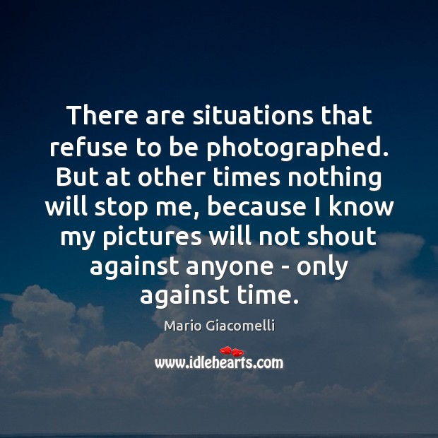 There are situations that refuse to be photographed. But at other times Image