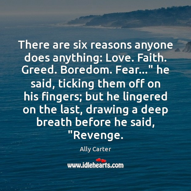 """There are six reasons anyone does anything: Love. Faith. Greed. Boredom. Fear…"""" Image"""