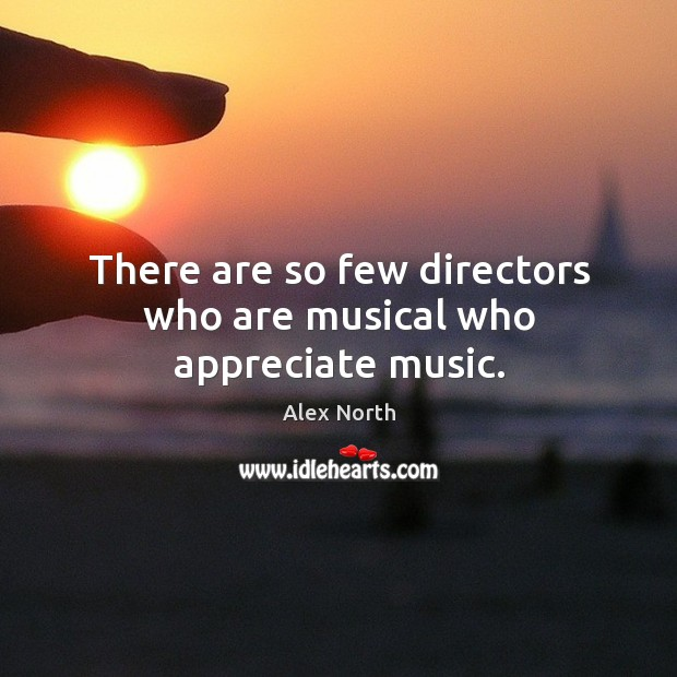 Image, There are so few directors who are musical who appreciate music.