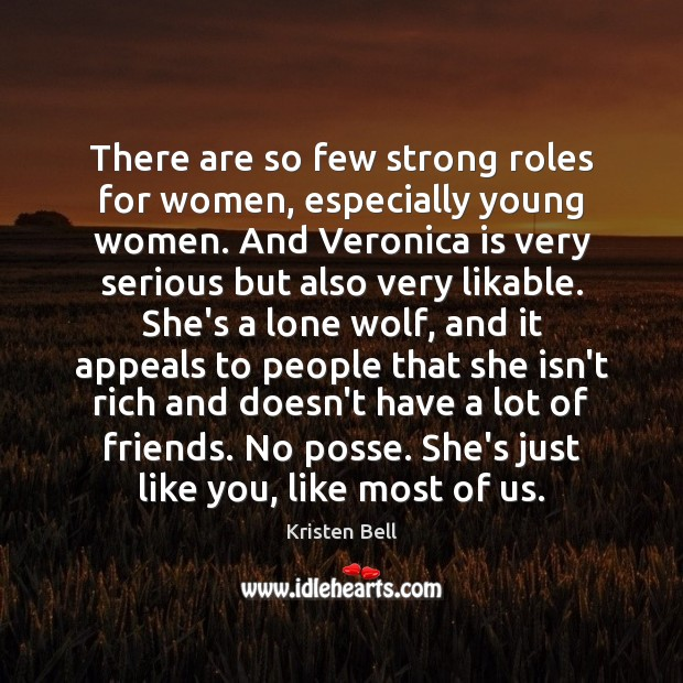 There are so few strong roles for women, especially young women. And Kristen Bell Picture Quote