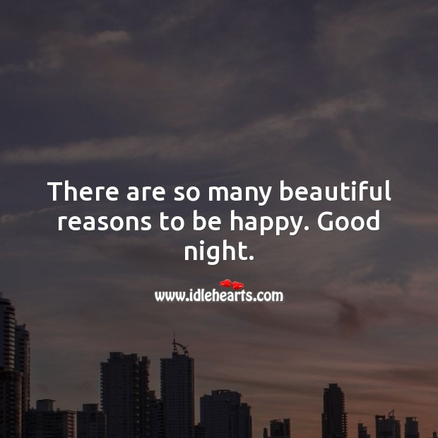 There are so many beautiful reasons to be happy. Good night. Good Night Quotes Image