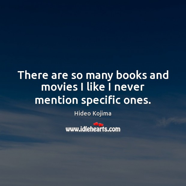 There are so many books and movies I like I never mention specific ones. Hideo Kojima Picture Quote