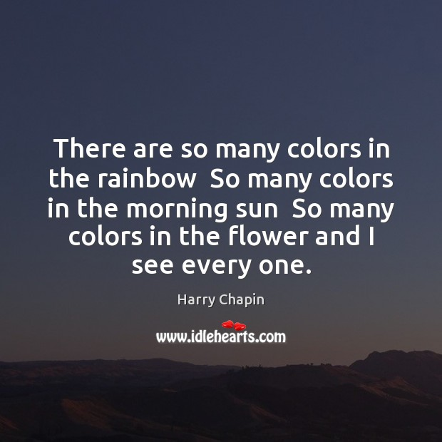 There are so many colors in the rainbow  So many colors in Harry Chapin Picture Quote