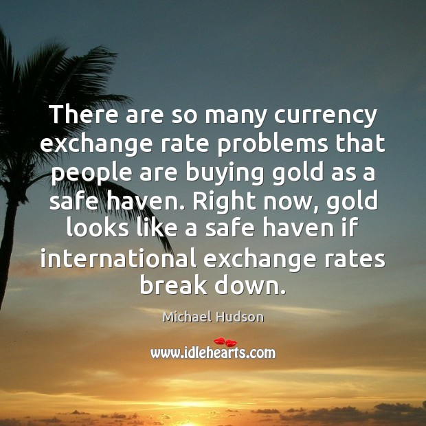 There are so many currency exchange rate problems that people are buying Michael Hudson Picture Quote