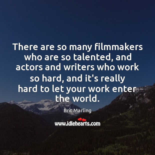 Image, There are so many filmmakers who are so talented, and actors and