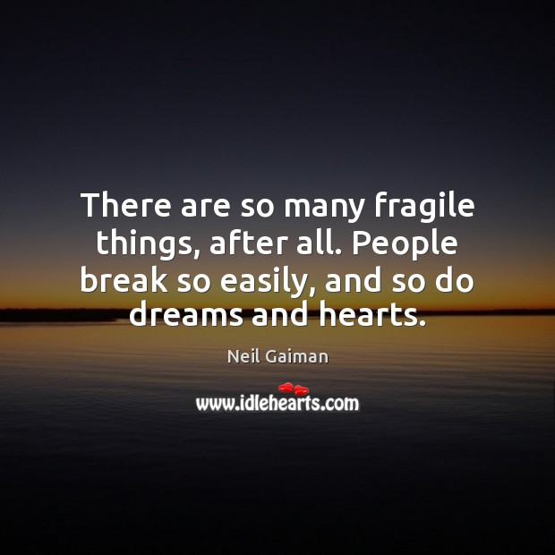 Image, There are so many fragile things, after all. People break so easily,