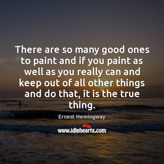 There are so many good ones to paint and if you paint Ernest Hemingway Picture Quote