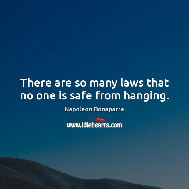 There are so many laws that no one is safe from hanging. Image