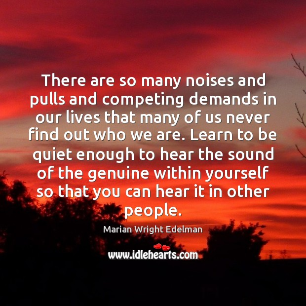 There are so many noises and pulls and competing demands in our Marian Wright Edelman Picture Quote