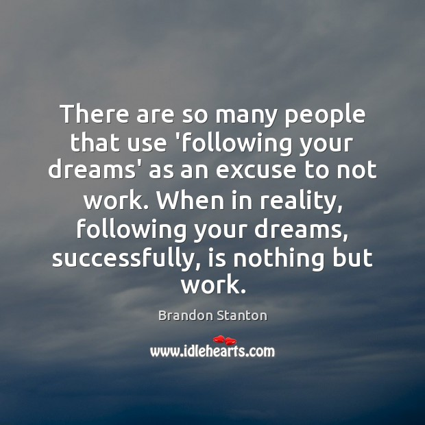 There are so many people that use 'following your dreams' as an Image