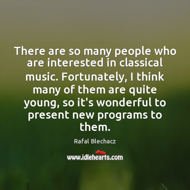 There are so many people who are interested in classical music. Fortunately, Image
