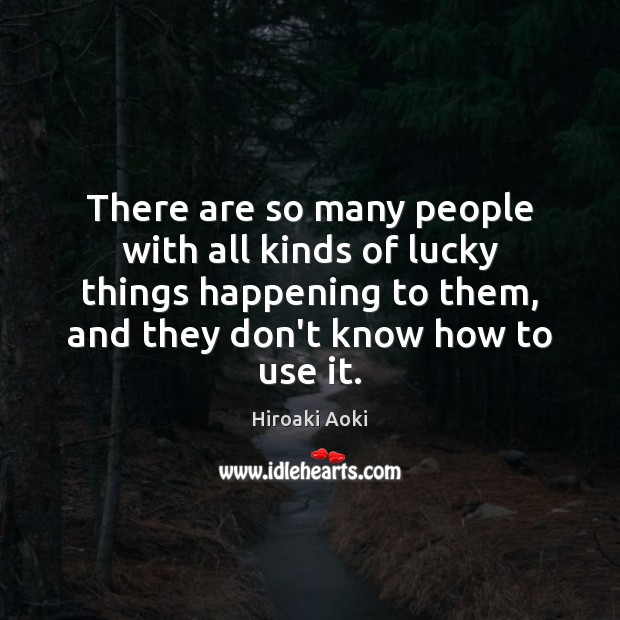 There are so many people with all kinds of lucky things happening Image