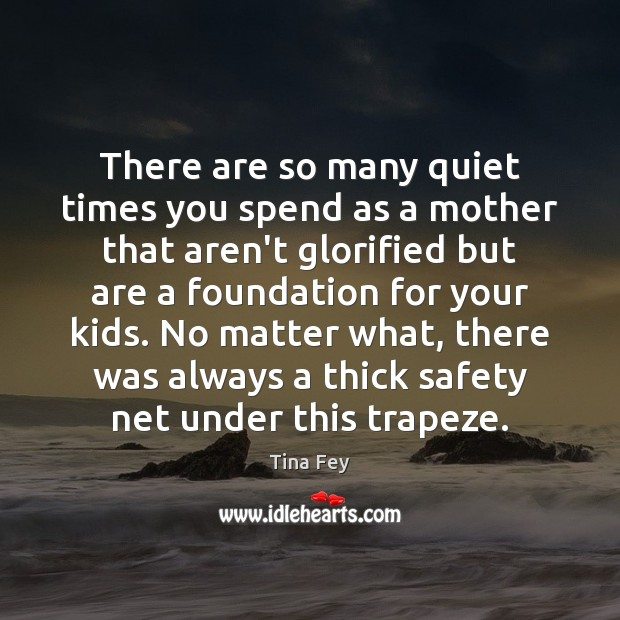 Image, There are so many quiet times you spend as a mother that