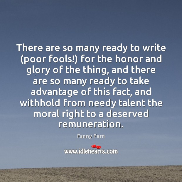 There are so many ready to write (poor fools!) for the honor Image