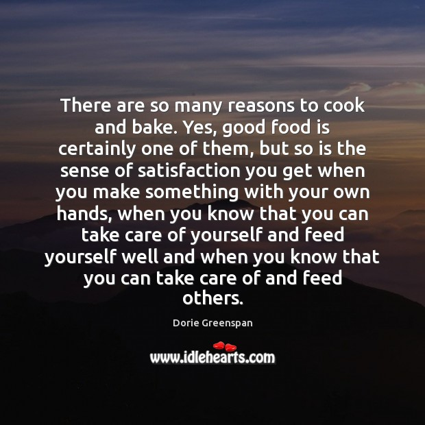 There are so many reasons to cook and bake. Yes, good food Cooking Quotes Image