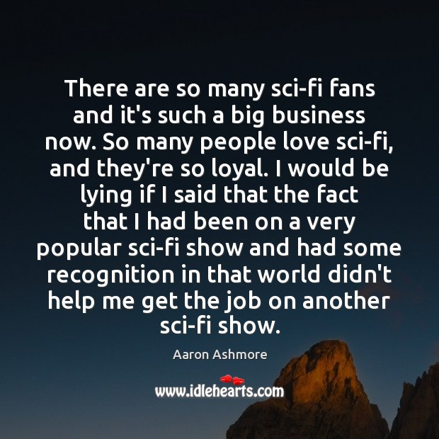 There are so many sci-fi fans and it's such a big business Image