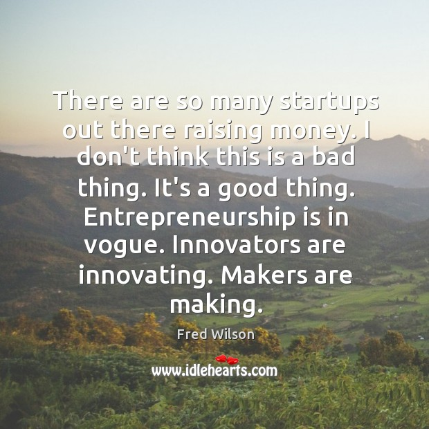 There are so many startups out there raising money. I don't think Entrepreneurship Quotes Image