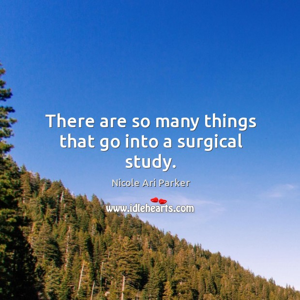 Image, There are so many things that go into a surgical study.